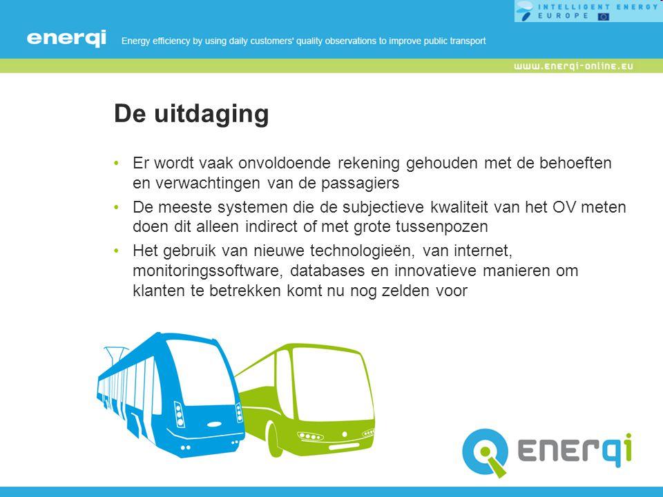 Het doel Het gebruik van het openbaar vervoer doen toenemen door de nadruk te leggen op de behoeften van de passagier, de klant Barrières wegnemen De houding van burgers ten opzichte van OV veranderen Het streven naar klanttevredenheid inbedden in het management van openbaar vervoer De kwaliteit van het OV verbeteren Energie besparen