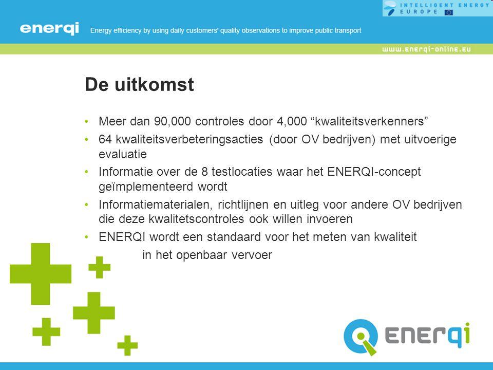 De uitkomst Meer dan 90,000 controles door 4,000 kwaliteitsverkenners 64 kwaliteitsverbeteringsacties (door OV bedrijven) met uitvoerige evaluatie Informatie over de 8 testlocaties waar het ENERQI-concept geïmplementeerd wordt Informatiematerialen, richtlijnen en uitleg voor andere OV bedrijven die deze kwalitetscontroles ook willen invoeren ENERQI wordt een standaard voor het meten van kwaliteit in het openbaar vervoer