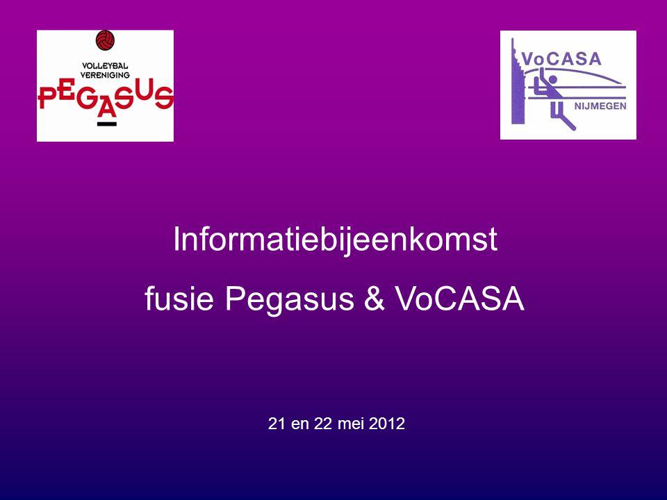Informatiebijeenkomst fusie Pegasus & VoCASA 21 en 22 mei 2012