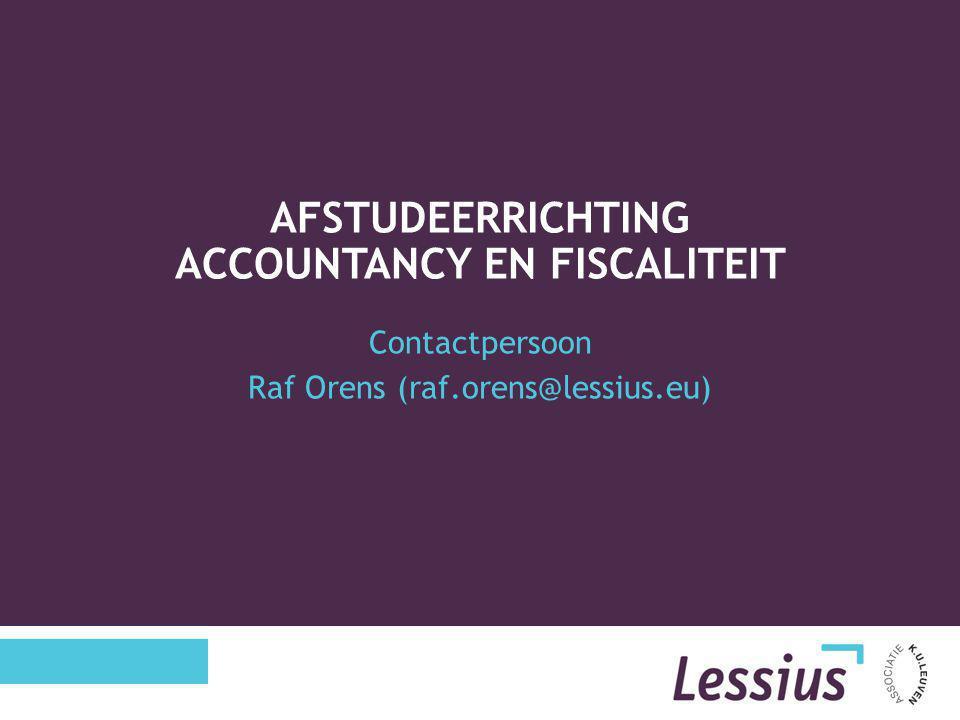 Contactpersoon Raf Orens (raf.orens@lessius.eu) AFSTUDEERRICHTING ACCOUNTANCY EN FISCALITEIT