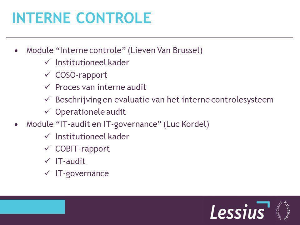 """Module """"Interne controle"""" (Lieven Van Brussel) Institutioneel kader COSO-rapport Proces van interne audit Beschrijving en evaluatie van het interne co"""