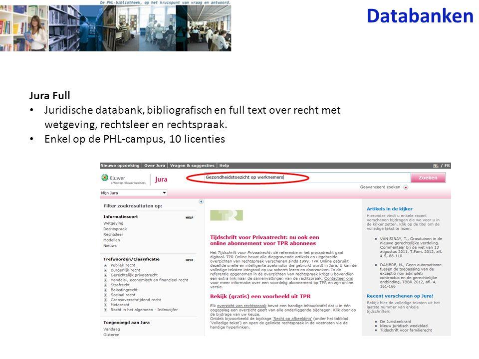 Jura Full Juridische databank, bibliografisch en full text over recht met wetgeving, rechtsleer en rechtspraak. Enkel op de PHL-campus, 10 licenties