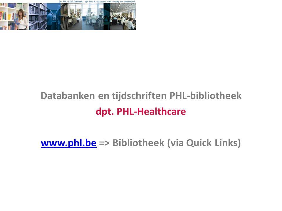 Databanken en tijdschriften PHL-bibliotheek dpt. PHL-Healthcare www.phl.bewww.phl.be => Bibliotheek (via Quick Links)