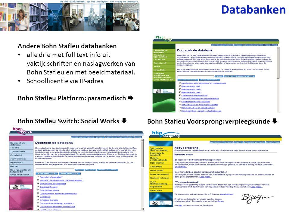 Andere Bohn Stafleu databanken alle drie met full text info uit vaktijdschriften en naslagwerken van Bohn Stafleu en met beeldmateriaal. Schoollicenti