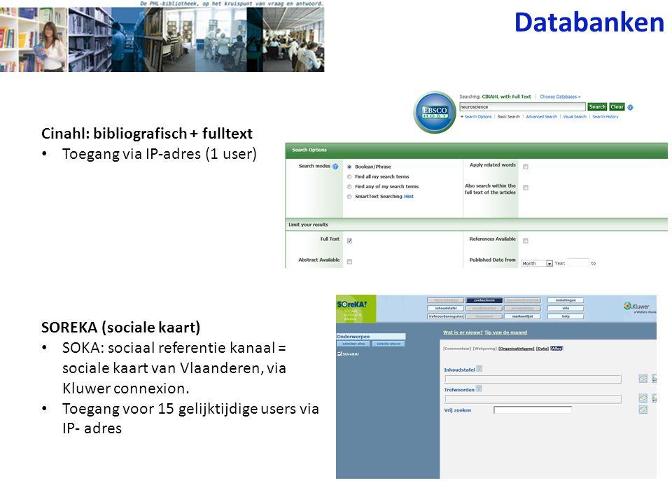 Cinahl: bibliografisch + fulltext Toegang via IP-adres (1 user) Databanken SOREKA (sociale kaart) SOKA: sociaal referentie kanaal = sociale kaart van