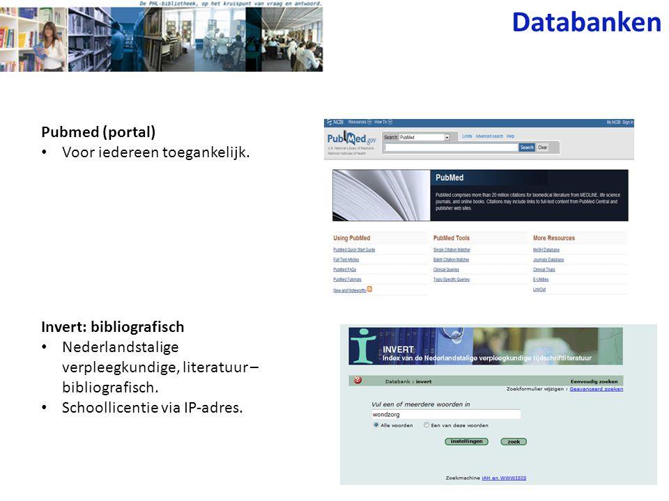Pubmed (portal) Voor iedereen toegankelijk. Databanken Invert: bibliografisch Nederlandstalige verpleegkundige, literatuur – bibliografisch. Schoollic