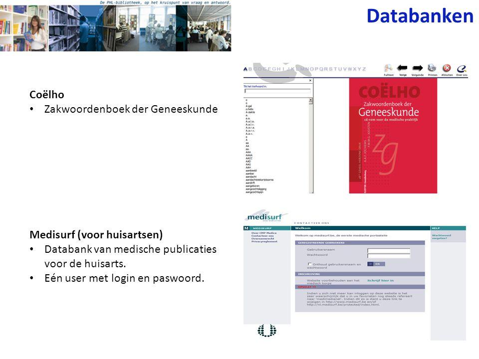 Coëlho Zakwoordenboek der Geneeskunde Medisurf (voor huisartsen) Databank van medische publicaties voor de huisarts. Eén user met login en paswoord. D