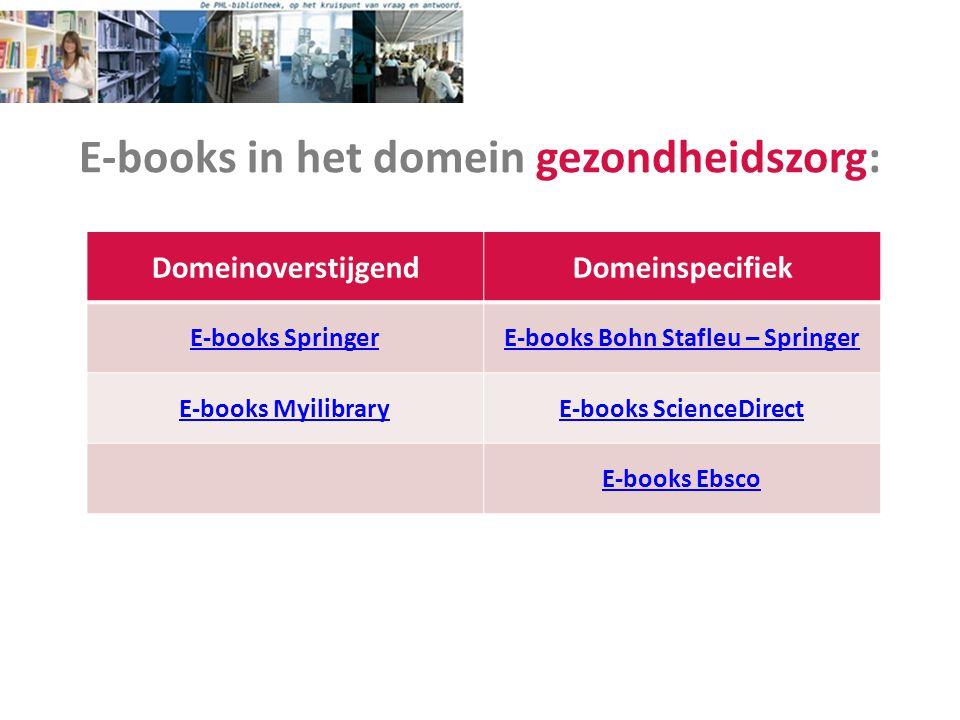 E-books in het domein gezondheidszorg: DomeinoverstijgendDomeinspecifiek E-books SpringerE-books Bohn Stafleu – Springer E-books MyilibraryE-books Sci