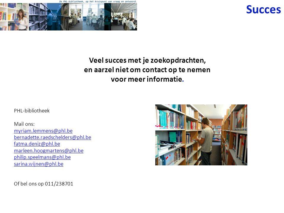 Veel succes met je zoekopdrachten, en aarzel niet om contact op te nemen voor meer informatie. PHL-bibliotheek Mail ons: myriam.lemmens@phl.be bernade