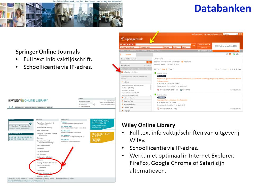 Springer Online Journals Full text info vaktijdschrift. Schoollicentie via IP-adres. Wiley Online Library Full text info vaktijdschriften van uitgever