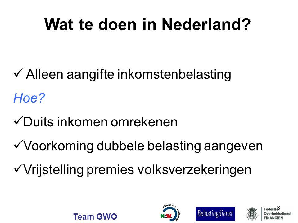 Team GWO Wat te doen in Nederland? Alleen aangifte inkomstenbelasting Hoe? Duits inkomen omrekenen Voorkoming dubbele belasting aangeven Vrijstelling