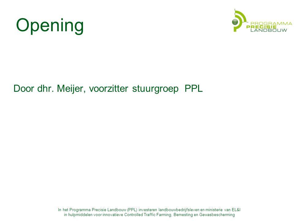 In het Programma Precisie Landbouw (PPL) investeren landbouwbedrijfsleven en ministerie van EL&I in hulpmiddelen voor innovatieve Controlled Traffic Farming, Bemesting en Gewasbescherming Opening Door dhr.