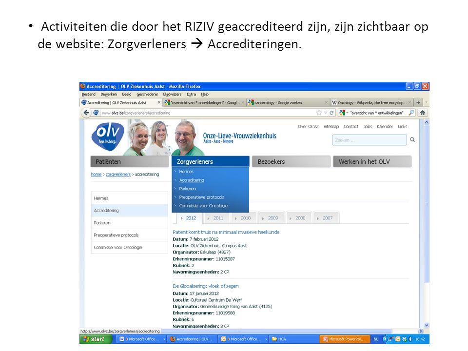 Activiteiten die door het RIZIV geaccrediteerd zijn, zijn zichtbaar op de website: Zorgverleners  Accrediteringen.