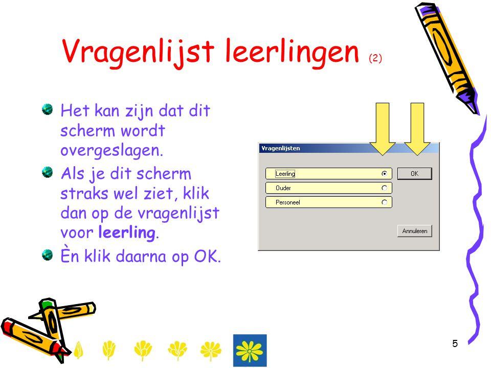 5 Vragenlijst leerlingen (2) Het kan zijn dat dit scherm wordt overgeslagen. Als je dit scherm straks wel ziet, klik dan op de vragenlijst voor leerli