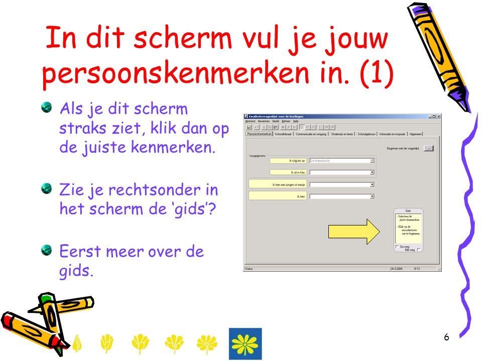 6 In dit scherm vul je jouw persoonskenmerken in. (1) Als je dit scherm straks ziet, klik dan op de juiste kenmerken. Zie je rechtsonder in het scherm