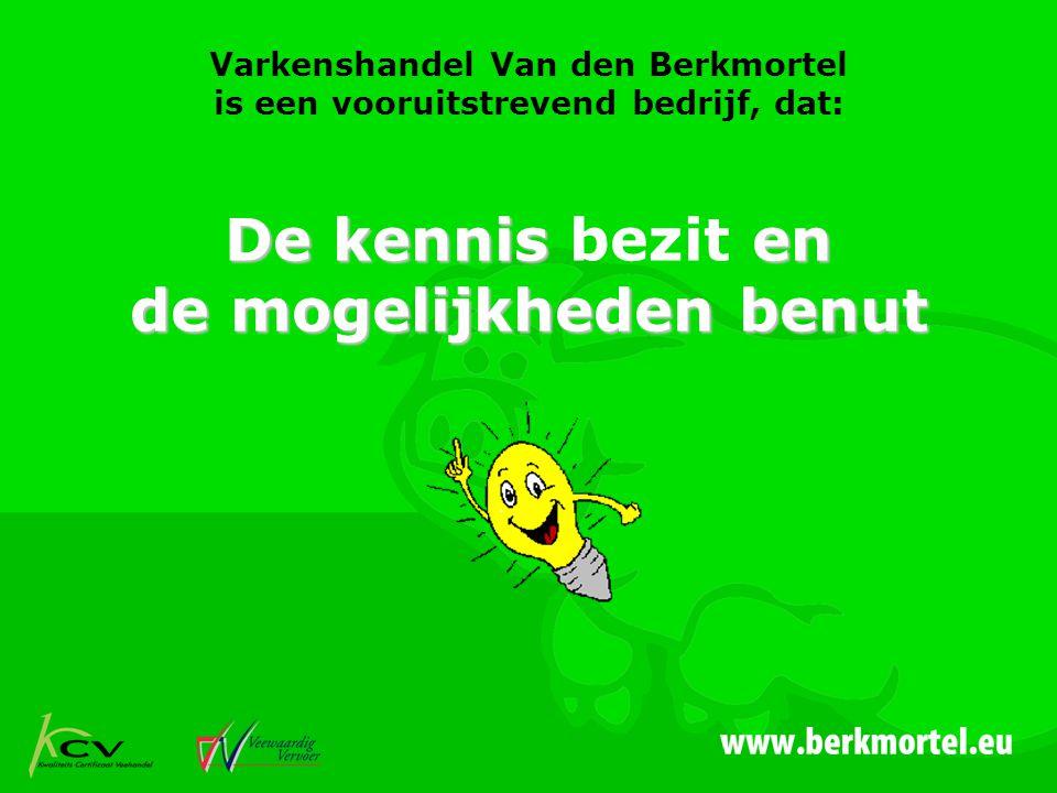 Varkenshandel Van den Berkmortel is een vooruitstrevend bedrijf, dat: De kennis en de mogelijkheden benut De kennis bezit en de mogelijkheden benut
