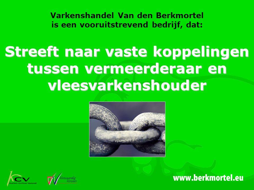 Varkenshandel Van den Berkmortel is een vooruitstrevend bedrijf, dat: Streeft naar vaste koppelingen tussen vermeerderaar en vleesvarkenshouder