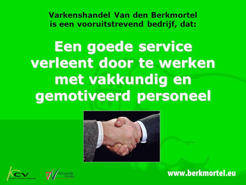 Varkenshandel Van den Berkmortel is een vooruitstrevend bedrijf, dat: Een goede service verleent door te werken met vakkundig en gemotiveerd personeel