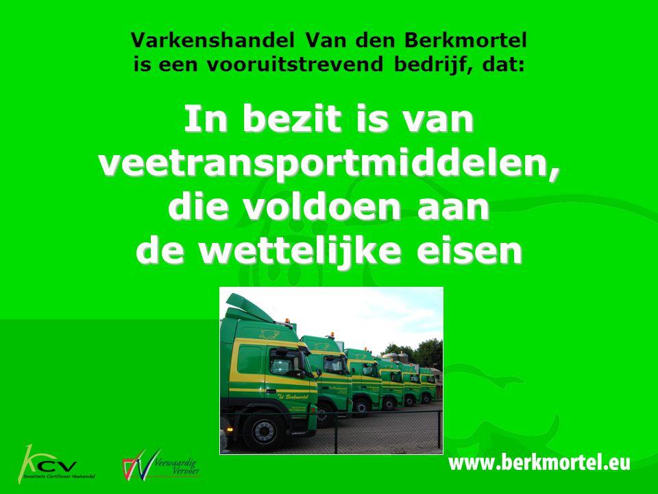 Varkenshandel Van den Berkmortel is een vooruitstrevend bedrijf, dat: In bezit is van veetransportmiddelen, die voldoen aan de wettelijke eisen