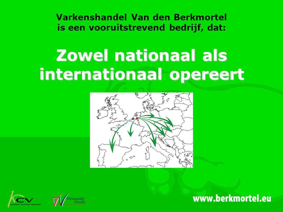 Varkenshandel Van den Berkmortel is een vooruitstrevend bedrijf, dat: Zowel nationaal als internationaal opereert