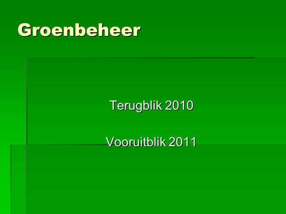 Groenbeheer Terugblik 2010 Vooruitblik 2011