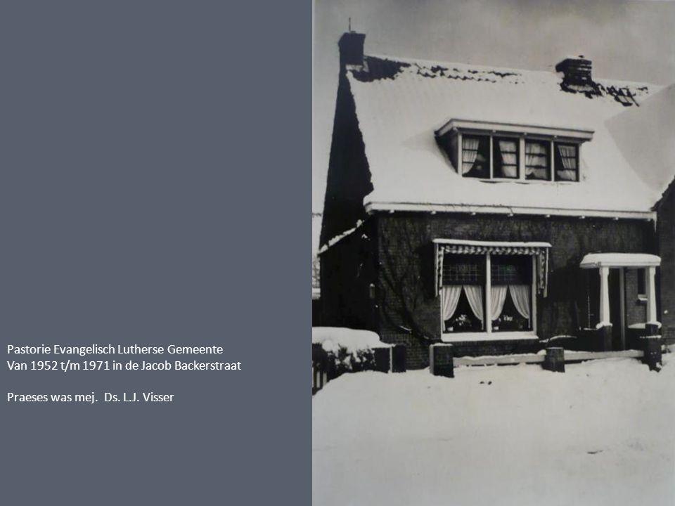Pastorie Evangelisch Lutherse Gemeente Van 1952 t/m 1971 in de Jacob Backerstraat Praeses was mej. Ds. L.J. Visser