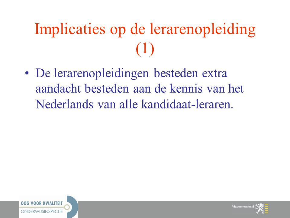 Implicaties op de lerarenopleiding (1) De lerarenopleidingen besteden extra aandacht besteden aan de kennis van het Nederlands van alle kandidaat-lera