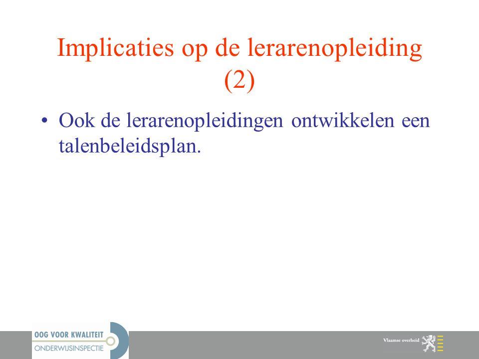 Implicaties op de lerarenopleiding (2) Ook de lerarenopleidingen ontwikkelen een talenbeleidsplan.