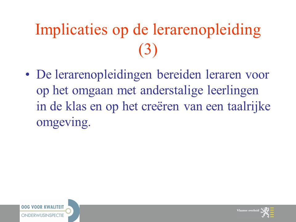Implicaties op de lerarenopleiding (3) De lerarenopleidingen bereiden leraren voor op het omgaan met anderstalige leerlingen in de klas en op het creë