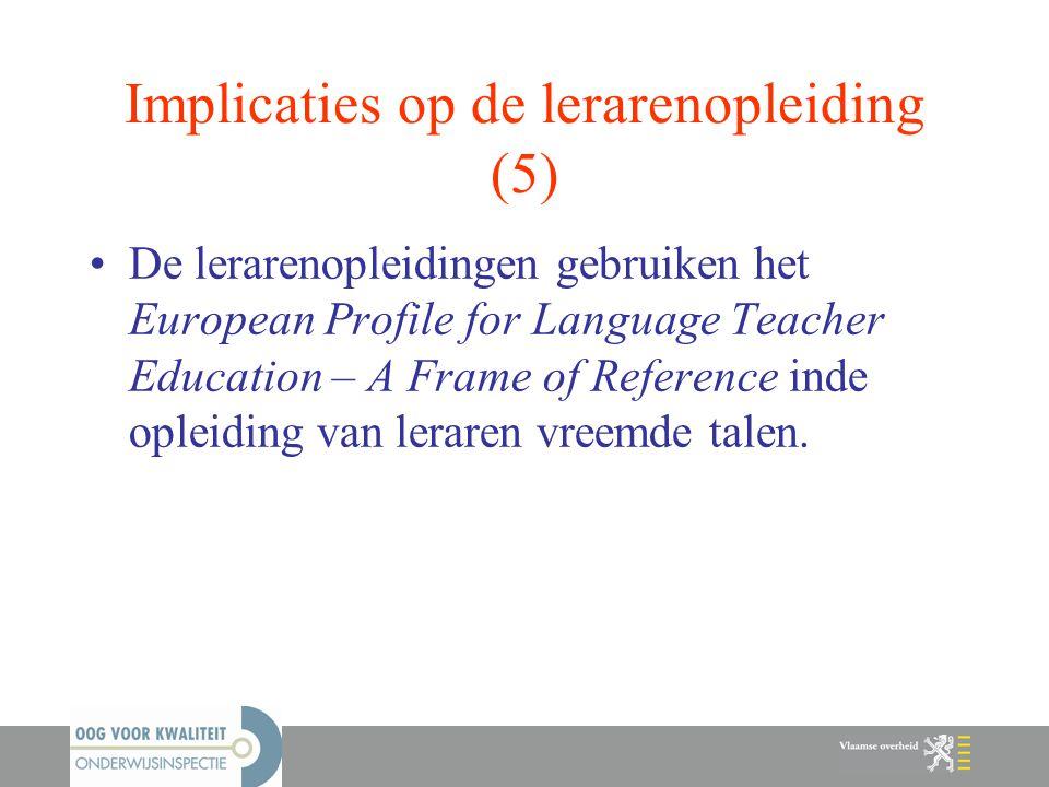 Implicaties op de lerarenopleiding (5) De lerarenopleidingen gebruiken het European Profile for Language Teacher Education – A Frame of Reference inde
