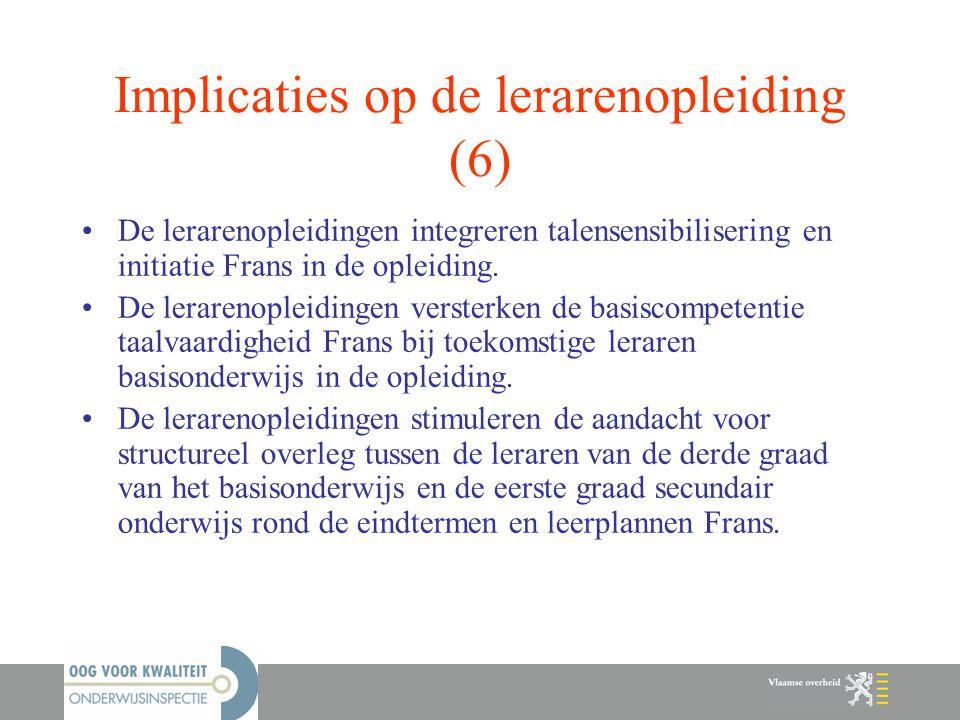 Implicaties op de lerarenopleiding (6) De lerarenopleidingen integreren talensensibilisering en initiatie Frans in de opleiding. De lerarenopleidingen