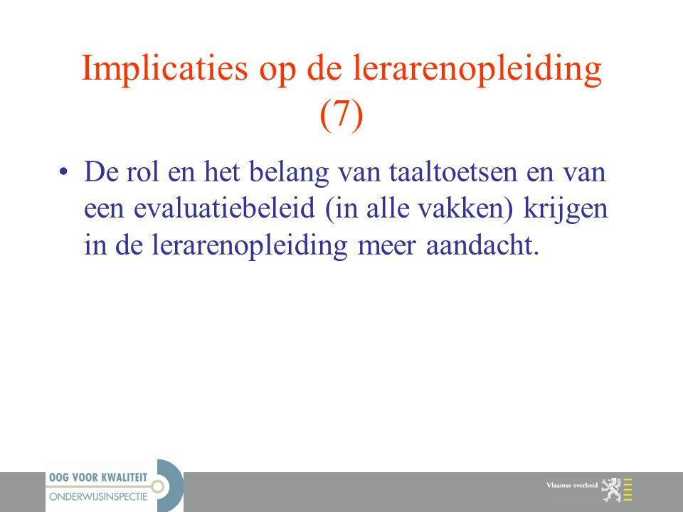 Implicaties op de lerarenopleiding (7) De rol en het belang van taaltoetsen en van een evaluatiebeleid (in alle vakken) krijgen in de lerarenopleiding
