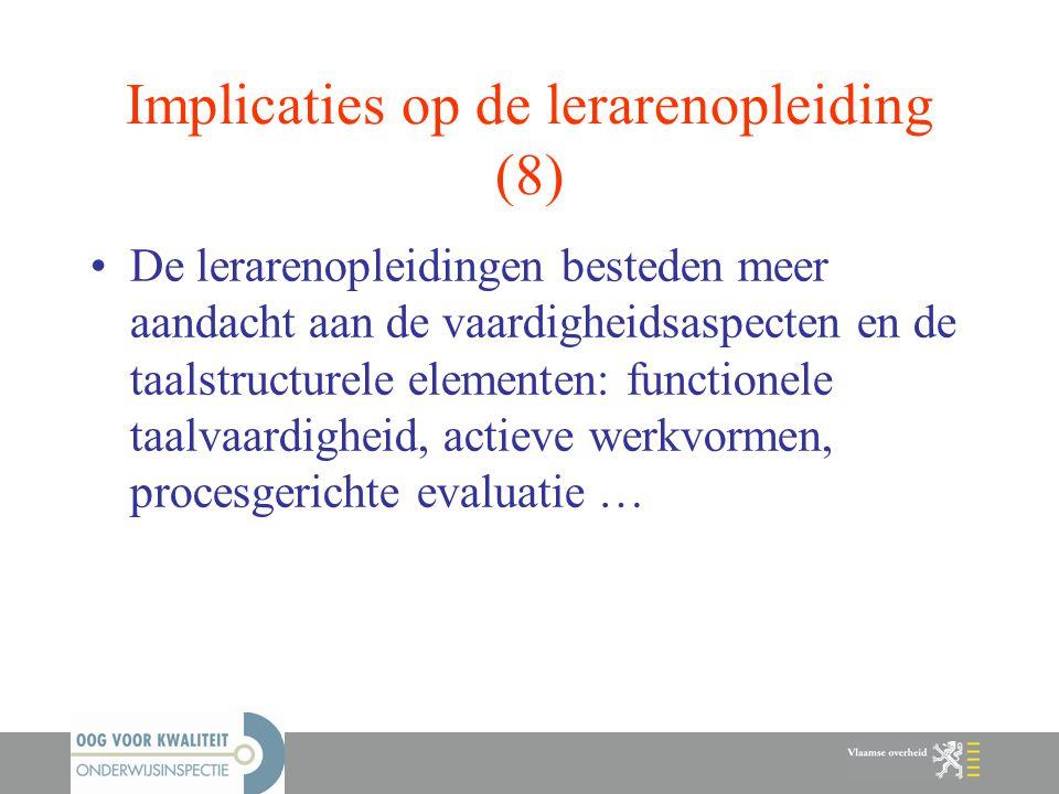 Implicaties op de lerarenopleiding (8) De lerarenopleidingen besteden meer aandacht aan de vaardigheidsaspecten en de taalstructurele elementen: funct