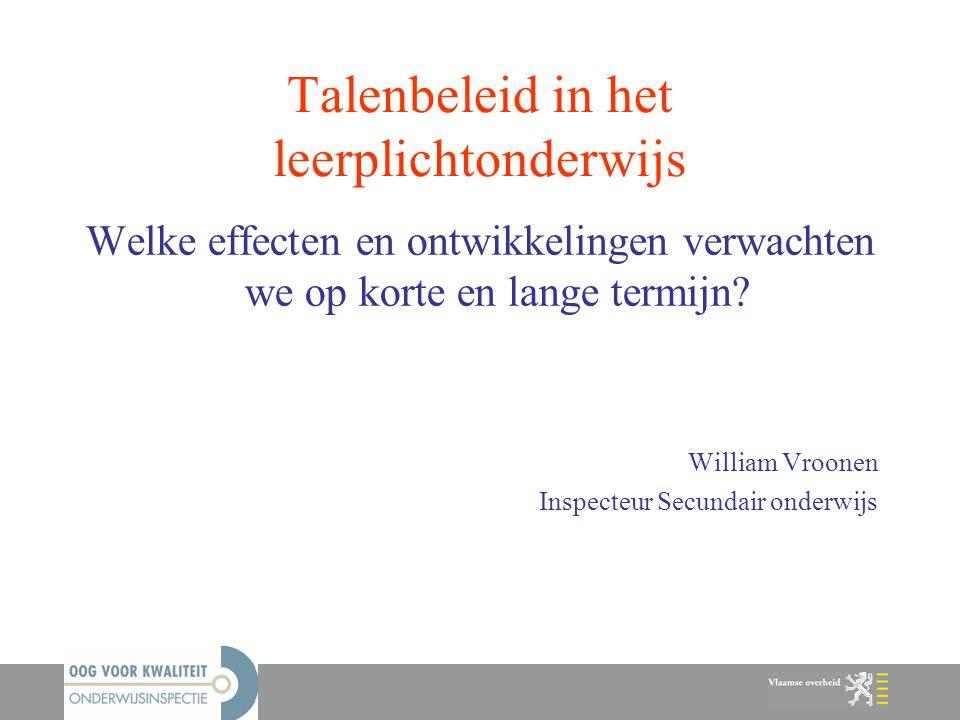 Talenbeleid in het leerplichtonderwijs Welke effecten en ontwikkelingen verwachten we op korte en lange termijn? William Vroonen Inspecteur Secundair