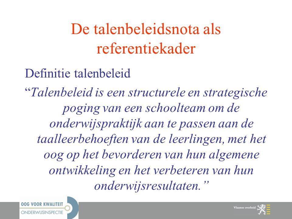 """Definitie talenbeleid """"Talenbeleid is een structurele en strategische poging van een schoolteam om de onderwijspraktijk aan te passen aan de taalleerb"""
