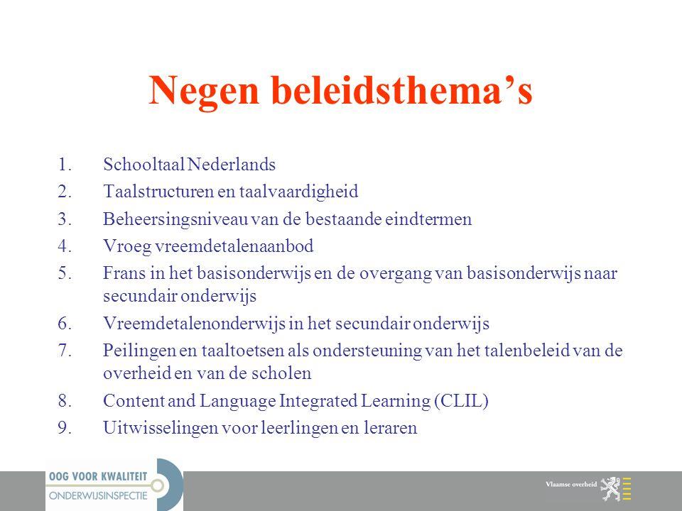 Negen beleidsthema's 1.Schooltaal Nederlands 2.Taalstructuren en taalvaardigheid 3.Beheersingsniveau van de bestaande eindtermen 4.Vroeg vreemdetalena