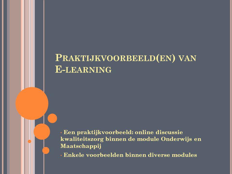 P RAKTIJKVOORBEELD ( EN ) VAN E- LEARNING Een praktijkvoorbeeld: online discussie kwaliteitszorg binnen de module Onderwijs en Maatschappij Enkele voo
