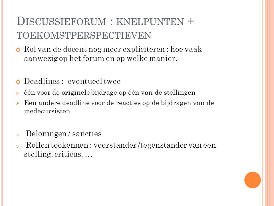 D ISCUSSIEFORUM : KNELPUNTEN + TOEKOMSTPERSPECTIEVEN Rol van de docent nog meer expliciteren : hoe vaak aanwezig op het forum en op welke manier. Dead