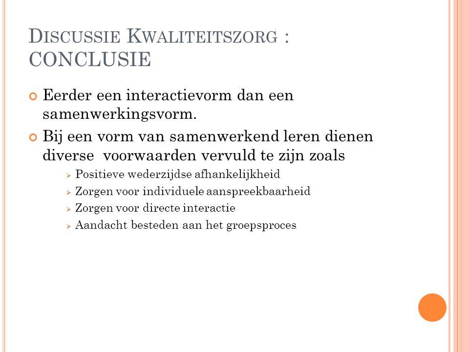 D ISCUSSIE K WALITEITSZORG : CONCLUSIE Eerder een interactievorm dan een samenwerkingsvorm. Bij een vorm van samenwerkend leren dienen diverse voorwaa