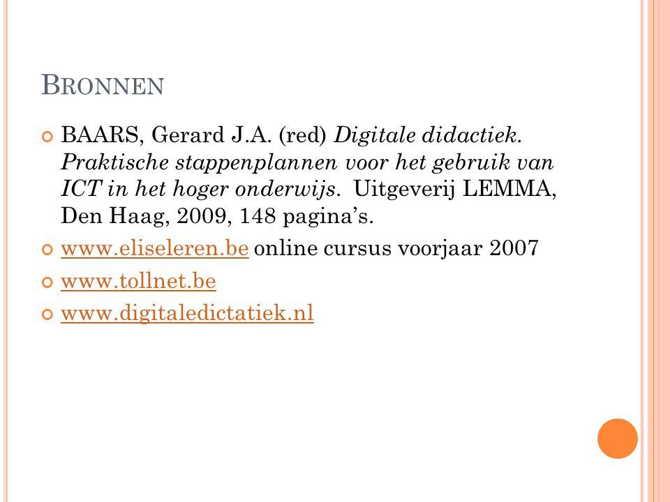 B RONNEN BAARS, Gerard J.A. (red) Digitale didactiek. Praktische stappenplannen voor het gebruik van ICT in het hoger onderwijs. Uitgeverij LEMMA, Den