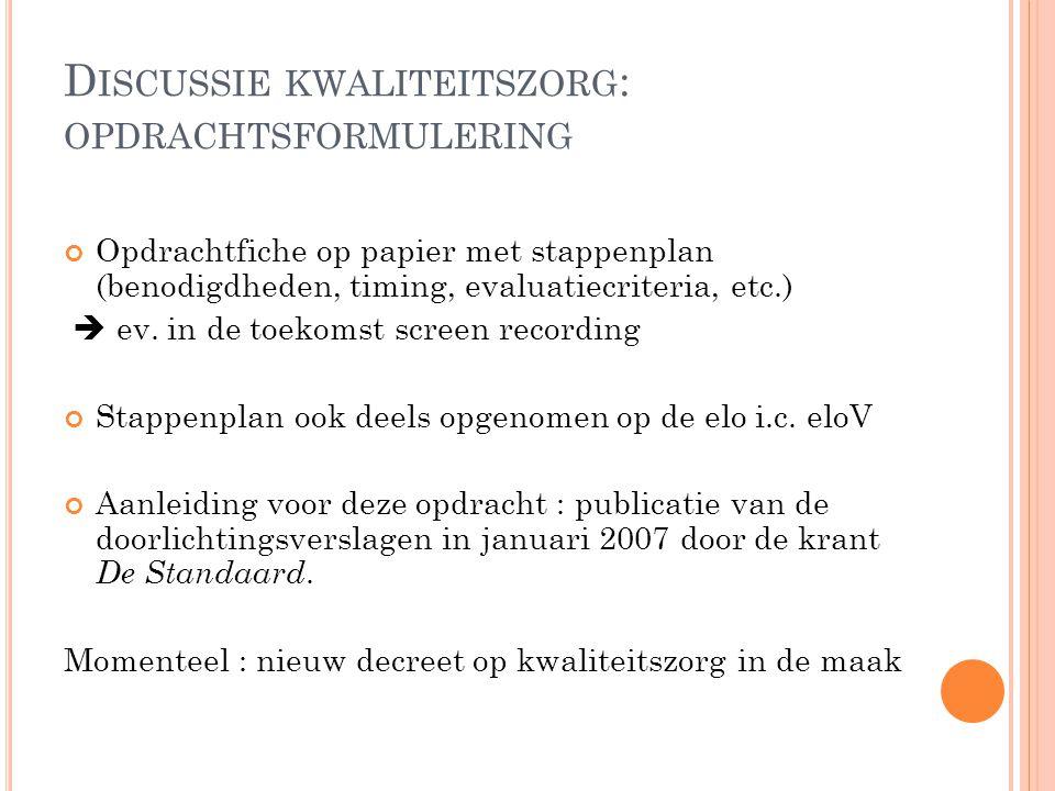 D ISCUSSIE KWALITEITSZORG : OPDRACHTSFORMULERING Opdrachtfiche op papier met stappenplan (benodigdheden, timing, evaluatiecriteria, etc.)  ev. in de