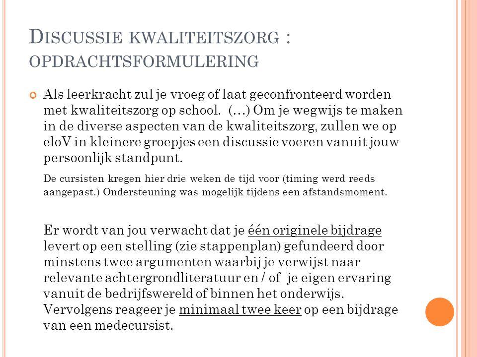 D ISCUSSIE KWALITEITSZORG : OPDRACHTSFORMULERING Als leerkracht zul je vroeg of laat geconfronteerd worden met kwaliteitszorg op school. (…) Om je weg