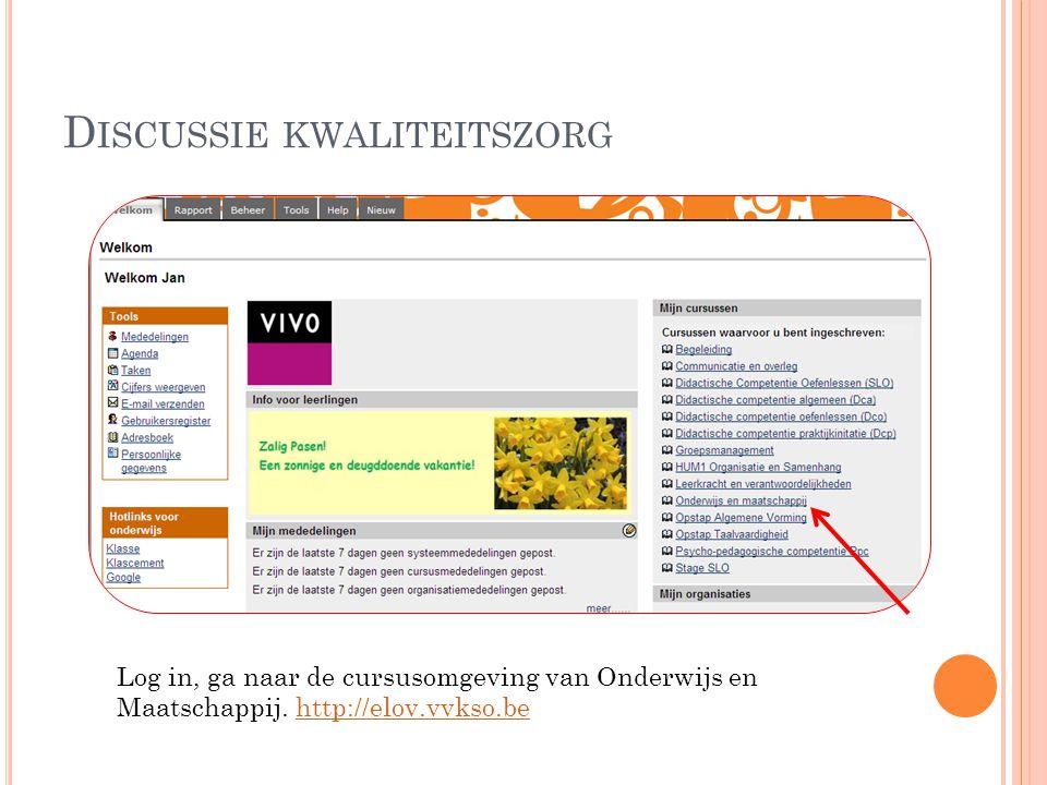 D ISCUSSIE KWALITEITSZORG Log in, ga naar de cursusomgeving van Onderwijs en Maatschappij. http://elov.vvkso.behttp://elov.vvkso.be