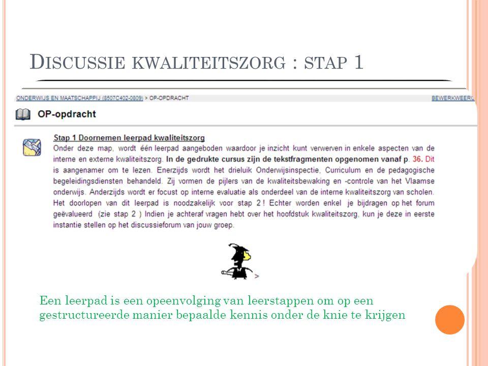 D ISCUSSIE KWALITEITSZORG : STAP 1 Een leerpad is een opeenvolging van leerstappen om op een gestructureerde manier bepaalde kennis onder de knie te k