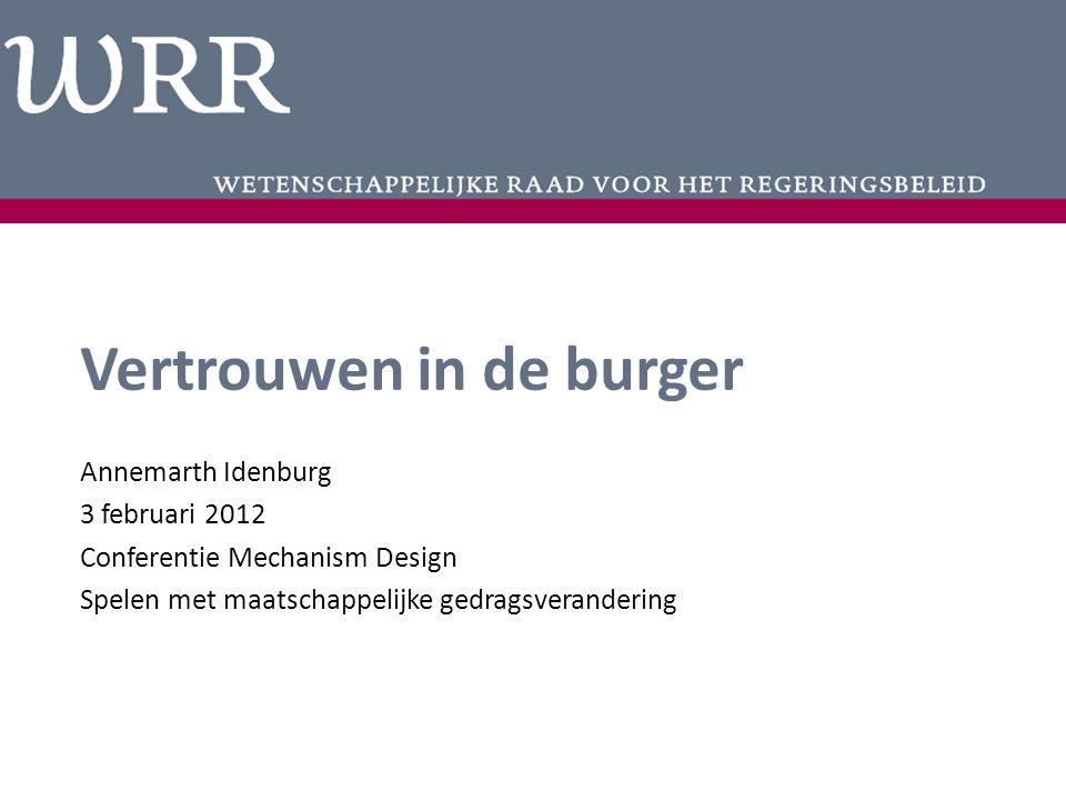 Vertrouwen in de burger Annemarth Idenburg 3 februari 2012 Conferentie Mechanism Design Spelen met maatschappelijke gedragsverandering