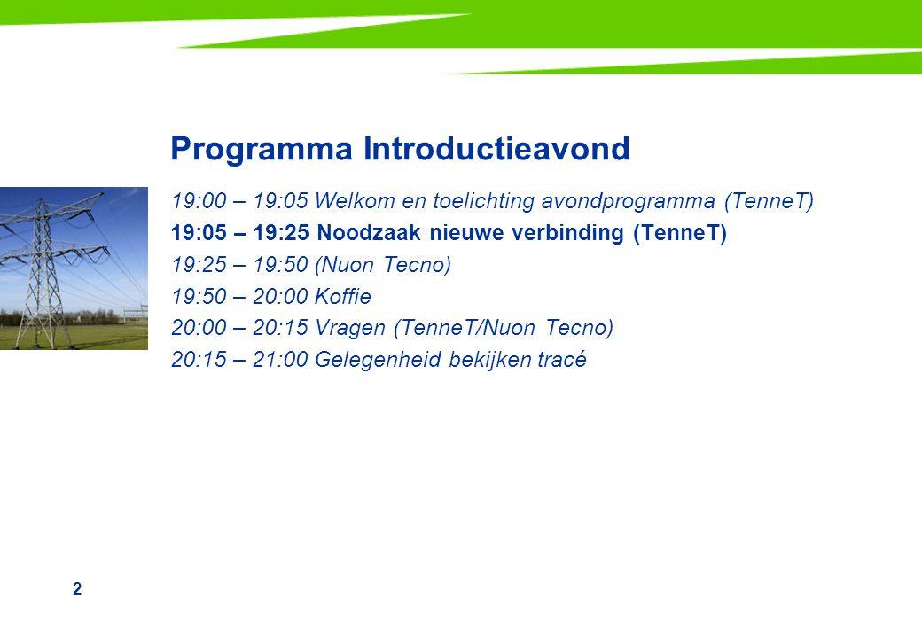 2 Programma Introductieavond 19:00 – 19:05 Welkom en toelichting avondprogramma (TenneT) 19:05 – 19:25 Noodzaak nieuwe verbinding (TenneT) 19:25 – 19:50 (Nuon Tecno) 19:50 – 20:00 Koffie 20:00 – 20:15 Vragen (TenneT/Nuon Tecno) 20:15 – 21:00 Gelegenheid bekijken tracé