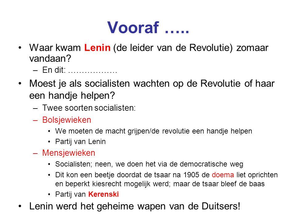 Vooraf ….. Waar kwam Lenin (de leider van de Revolutie) zomaar vandaan? –En dit: ……………… Moest je als socialisten wachten op de Revolutie of haar een h