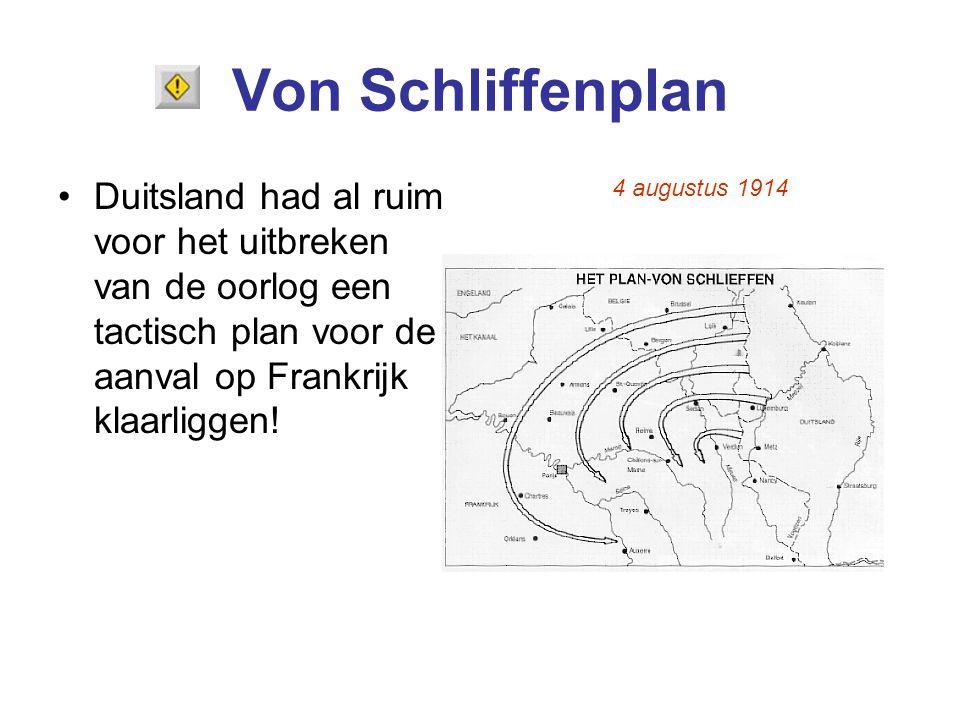 Von Schliffenplan Duitsland had al ruim voor het uitbreken van de oorlog een tactisch plan voor de aanval op Frankrijk klaarliggen! 4 augustus 1914
