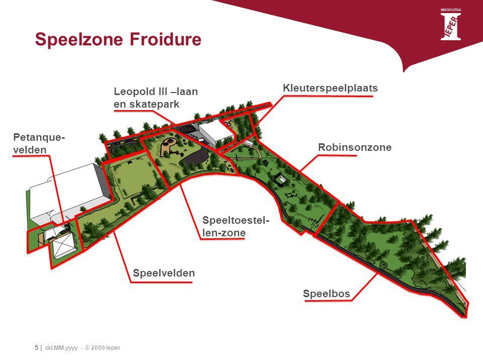 5 | dd.MM.yyyy - © 2009 Ieper Speelzone Froidure Petanque- velden Speelvelden Leopold III –laan en skatepark Kleuterspeelplaats Robinsonzone Speeltoes