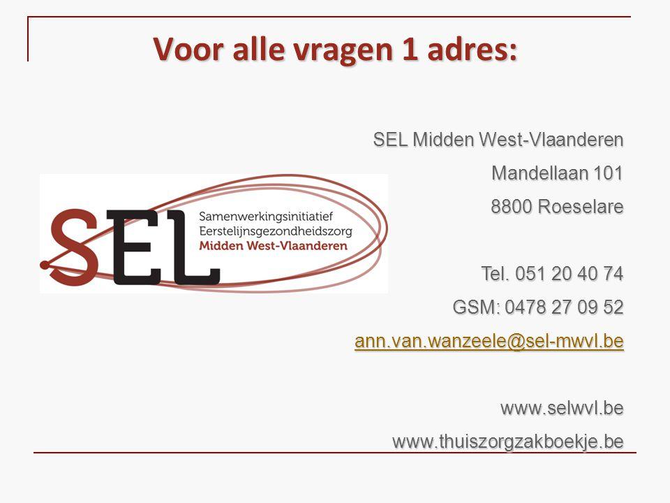 Voor alle vragen 1 adres: SEL Midden West-Vlaanderen Mandellaan 101 8800 Roeselare Tel. 051 20 40 74 GSM: 0478 27 09 52 ann.van.wanzeele@sel-mwvl.be w
